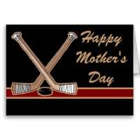 "HAPPY MOTHER""S DAY TO ALL OF THE HOCKEY MOMS"